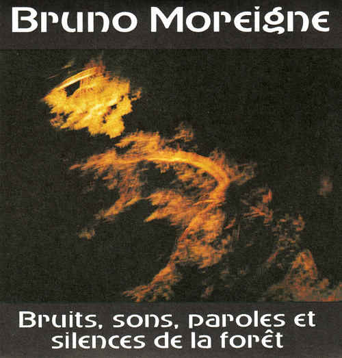 Bruno Moreigne – Bruits, Sons, Paroles Et Silences De La Forêt