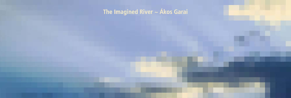 [RIV-I] Ákos Garai – The Imagined River